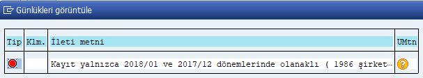Kayıt yalnızca 201801 ve 201712 dönemlerinde olanaklı ( XXXX şirket kodu için)- (İleti no. M7053 )